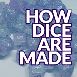 How Dice are Made - the Guides